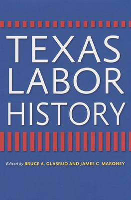 Texas Labor History by Bruce A. Glasrud