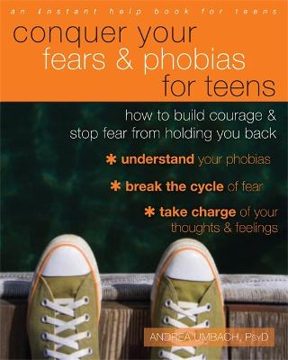 Conquer Your Fears and Phobias for Teens by Andrea Umbach