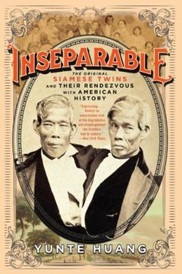 Inseparable: The Original Siamese Twins and Their Rendezvous with American History by Yunte Huang