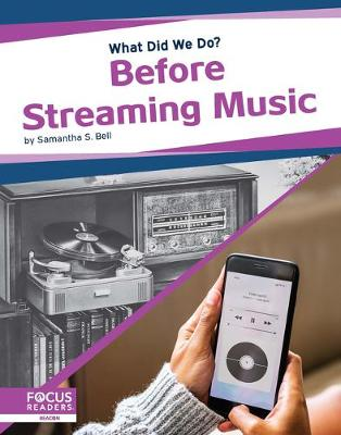 What Did We Do? Before Streaming Music by Samantha S. Bell