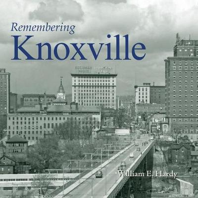Remembering Knoxville by William E Hardy