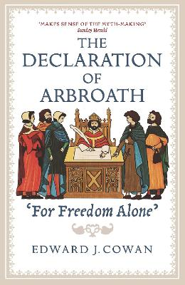 The Declaration of Arbroath: 'For Freedom Alone' by Edward J. Cowan