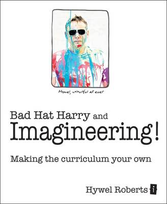 Bad Hat Harry and Imagineering!: Making the curriculum your own by Jackie Beere