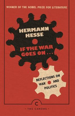 If the War Goes On . . .: Reflections on War and Politics by Hermann Hesse