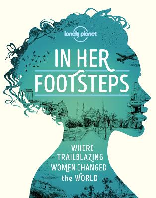 In Her Footsteps by Lonely Planet