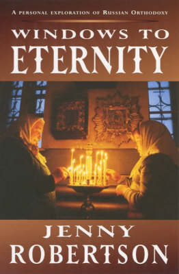 Windows to Eternity: A Personal Exploration of Russian Orthodoxy by Jenny Robertson
