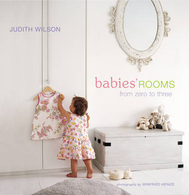 Babies' Rooms: From Zero to Three by Judith Wilson