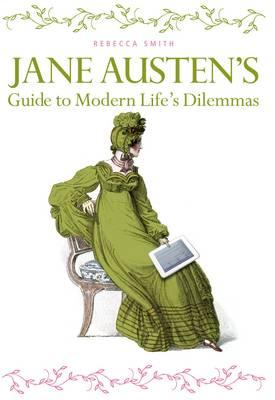 Jane Austen's Guide to Modern Life's Dilemmas by Rebecca Smith