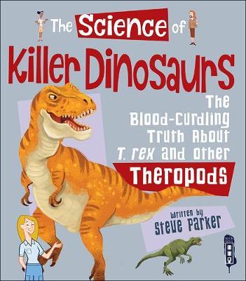 The Science Of Killer DInosaurs by Steve Parker