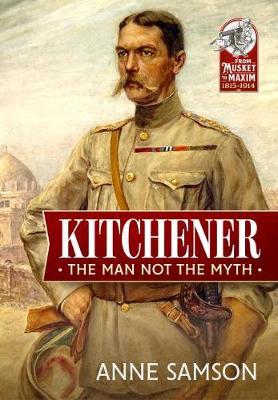 Kitchener: The Man Not the Myth by Anne Samson