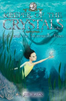 Keeper of the Crystals: #3 Eve and the Mermaid's Tears by Jess Black