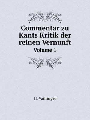 Commentar Zu Kants Kritik Der Reinen Vernunft Volume 1 by H. Vaihinger