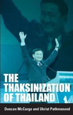 The Thaksinization of Thailand by Duncan McCargo