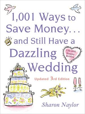 1001 Ways To Save Money . . . and Still Have a Dazzling Wedding by Sharon Naylor