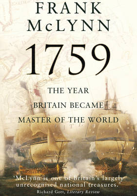 1759The Year Britain Became Master of the World by Frank McLynn