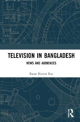 Television in Bangladesh: News and Audiences book