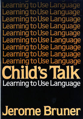 Child's Talk: Learning to Use Language by Jerome Bruner