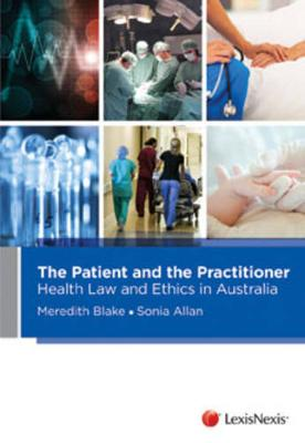 The Patient and the Practitioner: Health Law and Ethics in Australia by M Blake