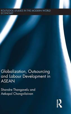 Globalization, Outsourcing and Labour Development in ASEAN by Aekapol Chongvilaivan
