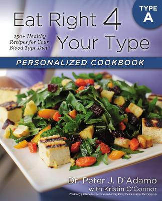 Eat Right 4 Your Type Personalized Cookbook Type a by Dr Peter J D'Adamo