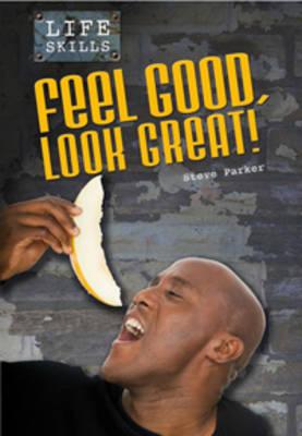 Feel Good, Look Great! by Steve Parker