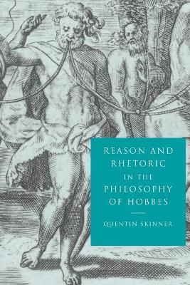 Reason and Rhetoric in the Philosophy of Hobbes by Quentin Skinner