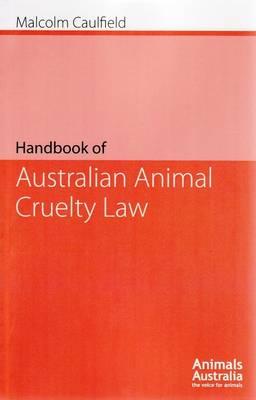 Handbook of Australian Animal Cruelty Law by Malcolm Caulfield