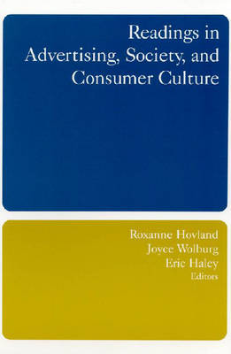 Readings in Advertising, Society, and Consumer Culture by Roxanne Hovland