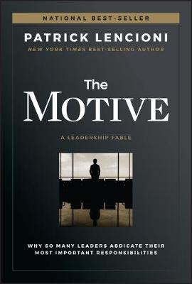 The Motive: Why So Many Leaders Abdicate Their Most Important Responsibilities book