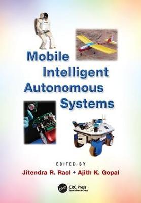 Mobile Intelligent Autonomous Systems by Jitendra R. Raol