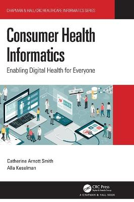 Consumer Health Informatics: Enabling Digital Health for Everyone by Catherine Arnott Smith