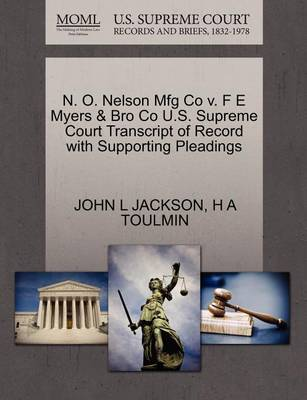 N. O. Nelson Mfg Co V. F E Myers & Bro Co U.S. Supreme Court Transcript of Record with Supporting Pleadings by Richard Perry University Associate Professor of Communication and Anthropology John L Jackson, Jr