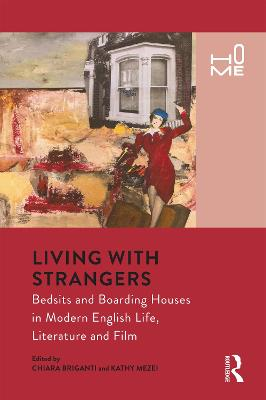 Living with Strangers: Bedsits and Boarding Houses in Modern English Life, Literature and Film book
