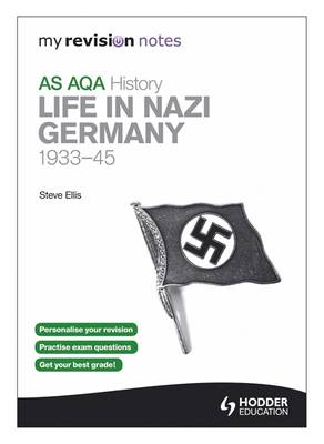 My Revision Notes AQA AS History: Life in Nazi Germany, 1933-45 by Steve Ellis