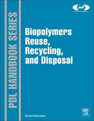 Biopolymers: Reuse, Recycling, and Disposal by Dr. Michael Niaounakis