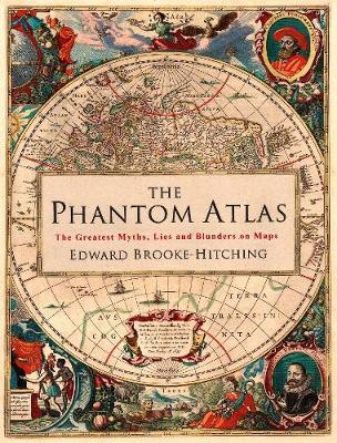 The Phantom Atlas by Edward Brooke-Hitching