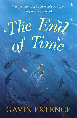 The The End of Time: The most captivating book you'll read this summer by Gavin Extence