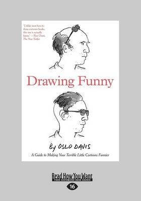 Drawing Funny: A Guide to Making Your Terrible Little Cartoons Funnier by Oslo Davis