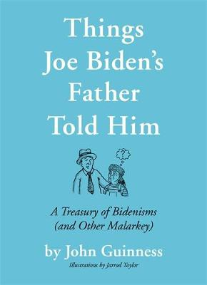 Things Joe Biden's Father Told Him: A Treasury of Bidenisms (and Other Malarkey) book
