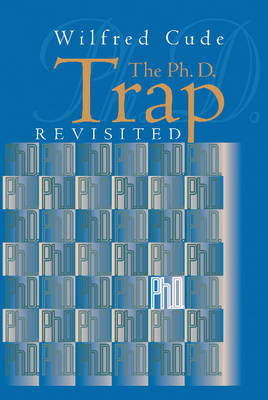 The Ph.D. Trap Revisited by Wilfred Cude