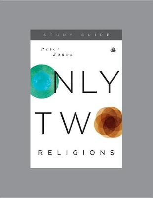 Only Two Religions by Peter Jones