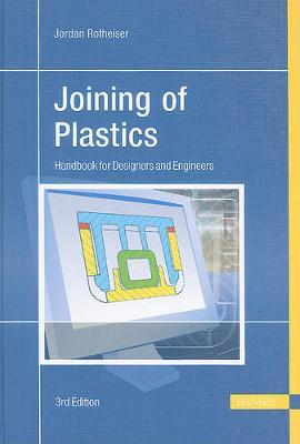 Joining of Plastics 3e by Jordan Rotheiser