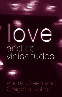 Love and its Vicissitudes by Andre Green