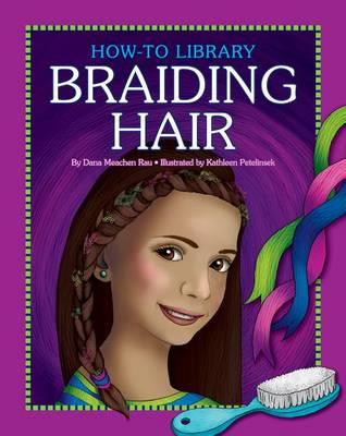 Braiding Hair by Dana Meachen Rau