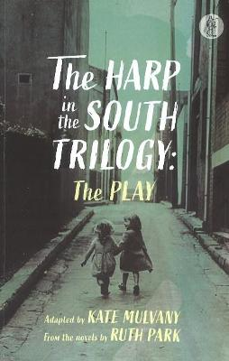 The Harp in the South Trilogy: the play: Parts One and Two book