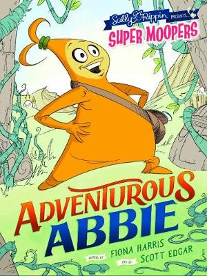 Super Moopers: Adventurous Abbie by Sally Rippin