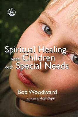 Spiritual Healing with Children with Special Needs by Bob Woodward