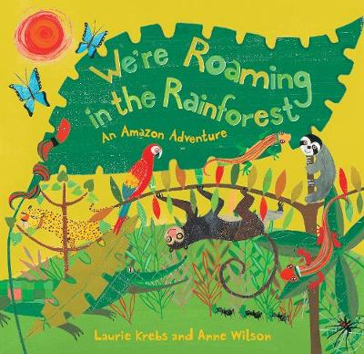 We're Roaming in the Rainforest by Laurie Krebs