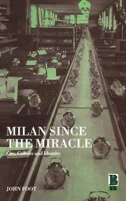 Milan Since the Miracle by John Foot