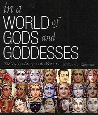 World of Gods and Goddesses: The Mystic Art of Indra Sharma by James H Bae